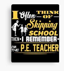 Not Skipping School, I'm The P.E. Teacher T-Shirt Canvas Print