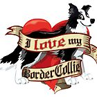 I Love My Border Collie - Black & White by DoggyGraphics