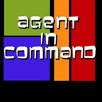 I am Agent in Command  by newbs