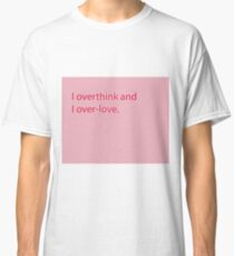 overthink and over-love Classic T-Shirt