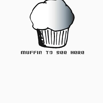 Muffin To See  by bitza