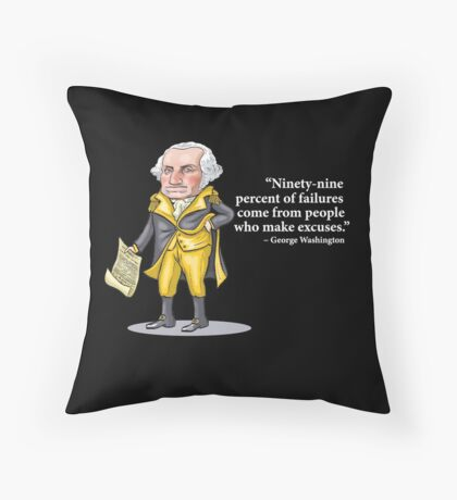 """George Washington - """"Ninety-nine percent of failures come from people who make excuses.""""  Throw Pillow"""