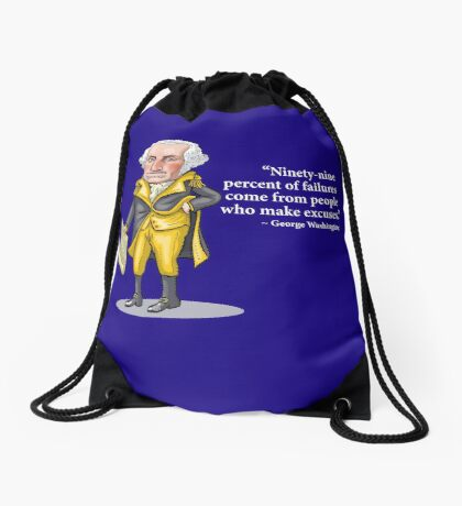 "George Washington - ""Ninety-nine percent of failures come from people who make excuses.""  Drawstring Bag"