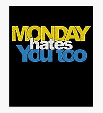 Monday hates you too funny sarcastic t shirt Photographic Print