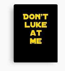 Don't Luke at me! Canvas Print