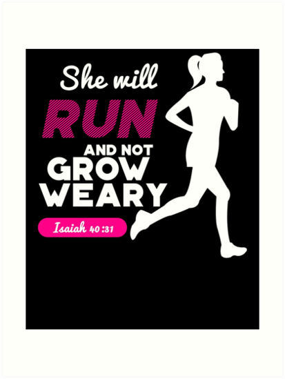 she will run and not grow weary isaiah 40 31 art prints by
