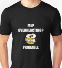 Me Overreacting Probably T-Shirt