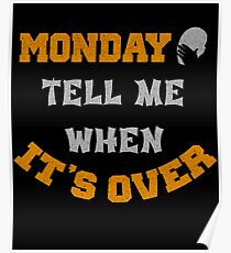 Monday tell me when it's over t shirt Poster