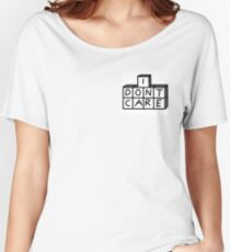 I DONT CARE Women's Relaxed Fit T-Shirt