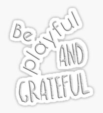 Be Playful & Grateful stickers & Phone cases Sticker