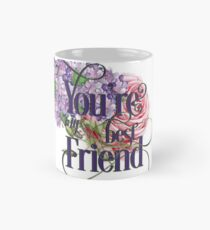 You Are My Best Friend - Best Friends Floral Inspirational Text For Girls Mug