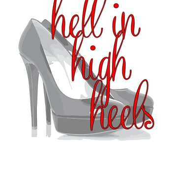 Hell In High Heels by marissaleighxo