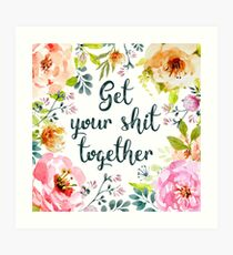 Get your shit together Art Print