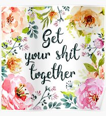 Get your shit together Poster