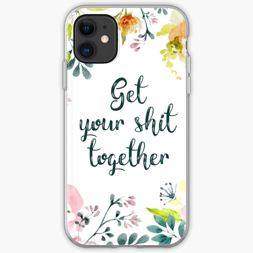 Get your shit together iPhone Case & Cover