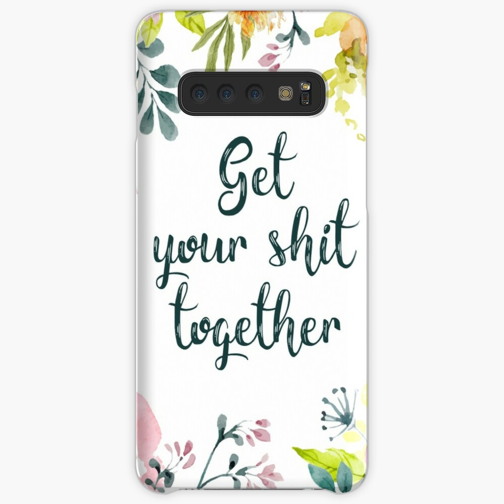Get your shit together Case & Skin for Samsung Galaxy