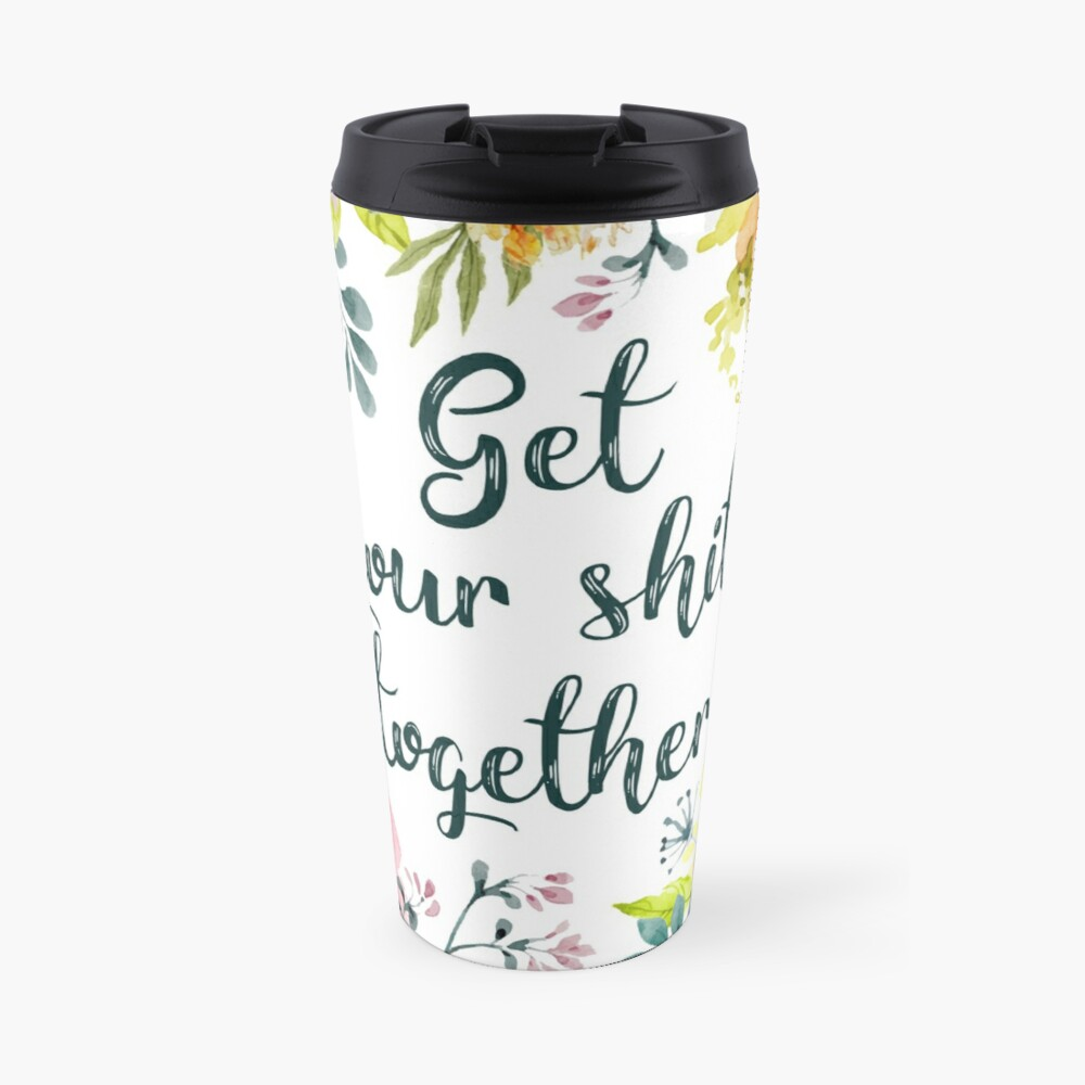 Get your shit together Travel Mug