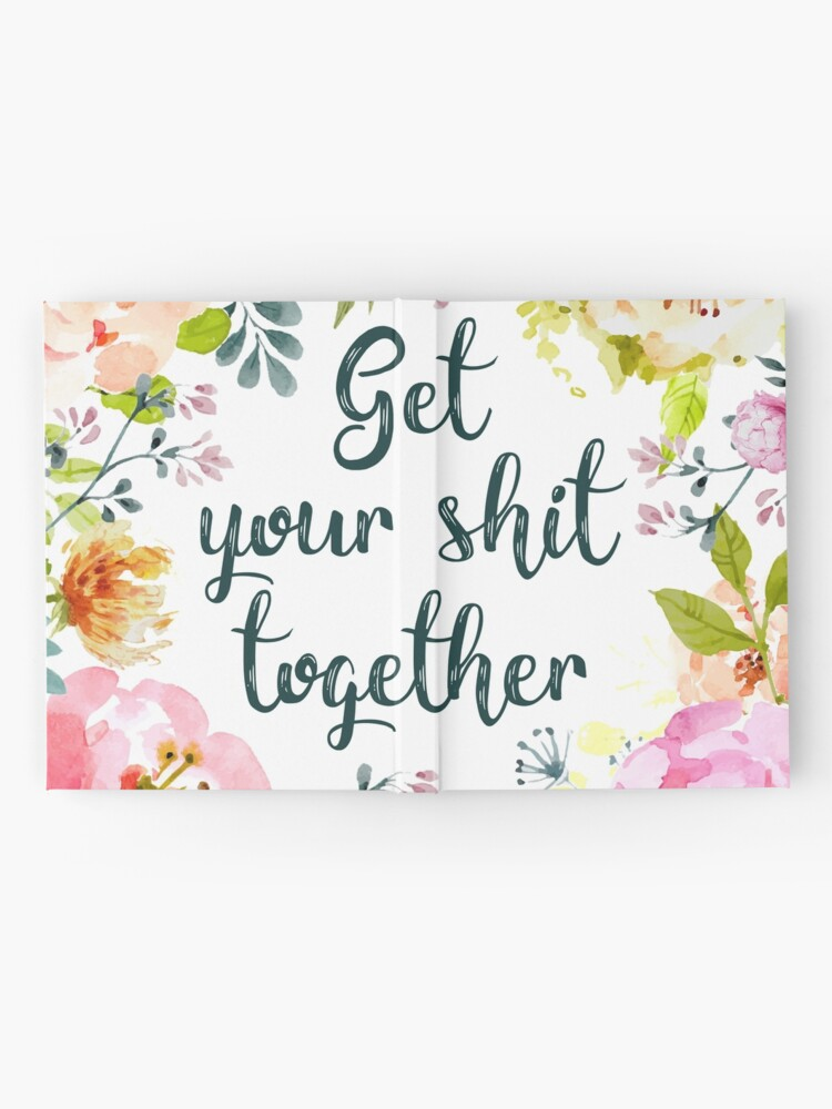Alternate view of Get your shit together Hardcover Journal