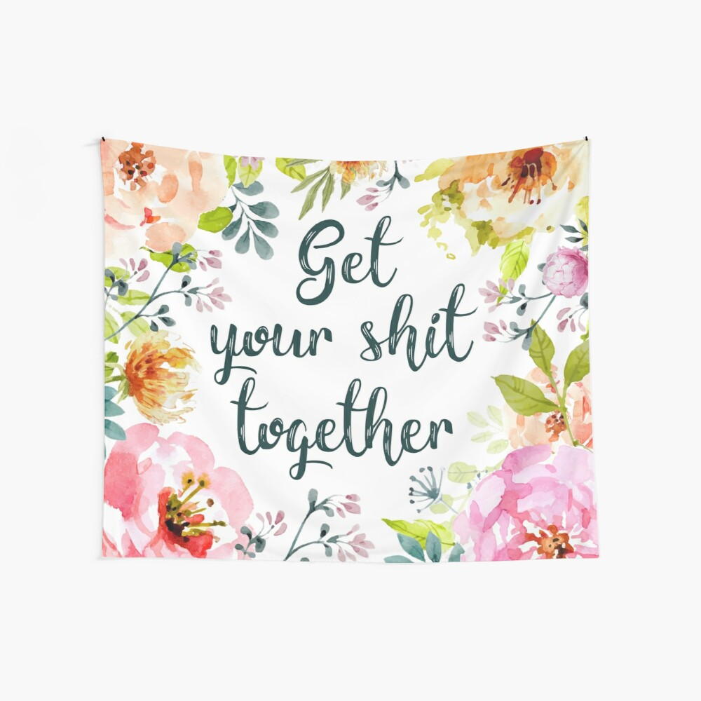 Get your shit together Wall Tapestry