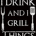 I Drink and I Grill Things Funny BBQ Parody by electrovista