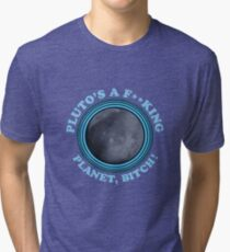 Funny Rick and Morty Shirt - Pluto's a planet, bitch! Rick Morty Tee & More  Tri-blend T-Shirt