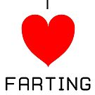 I Love Farting by Erick Sodhi