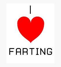 I Love Farting Photographic Print