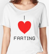 I Love Farting Women's Relaxed Fit T-Shirt