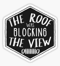 The Roof was Blocking the View Sticker