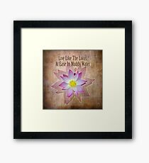 Live Like The Lotus Framed Print
