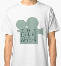 The Film Was Better Classic T-Shirt