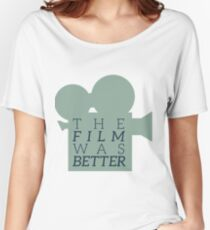 The Film Was Better Women's Relaxed Fit T-Shirt