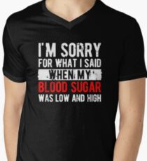 I'm sorry for what i said when my blood sugar was low and high Men's V-Neck T-Shirt