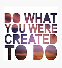 """Do What You Were Created To Do"" 1 CORINTHIANS 13:4-5 Photographic Print"