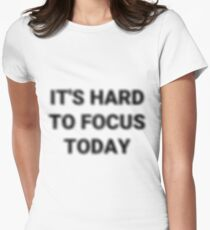 IT'S HARD TO FOCUS TODAY ! FUNNY T-SHIRT Womens Fitted T-Shirt