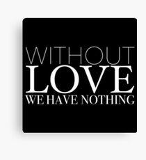"""Without Love We Have Nothing"" 1 CORINTHIANS 13:4-5 Canvas Print"