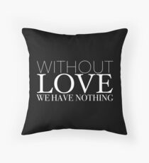 """""""Without Love We Have Nothing"""" 1 CORINTHIANS 13:4-5 Throw Pillow"""