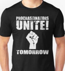Procrastinators Unite! Tomorrow Unisex T-Shirt