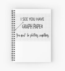 I See You Have Graph Paper You Must Be Plotting Something Funny Math Pun Spiral Notebook