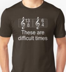 There Are Difficult Times for Musicians TShirt T-Shirt