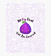 No Fig Deal Got You Covered - Punny Garden Photographic Print