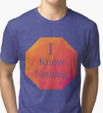 I Know Nothing Tri-blend T-Shirt