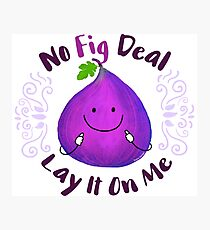 No Fig Deal Lay It On Me - Punny Garden Photographic Print