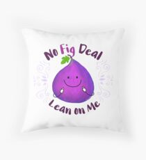 No Fig Deal Lean on Me - Punny Garden Throw Pillow