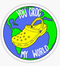 You Croc My World Sticker