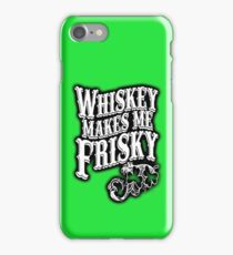 Whiskey Makes Me Frisky T-shirts and hoodies iPhone Case/Skin