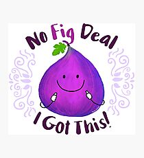 No Fig Deal I Got This! - Punny Garden Photographic Print