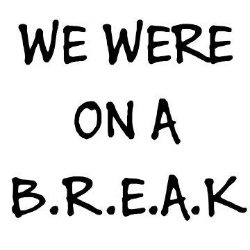 We were on a break (Black) by Llanjaron