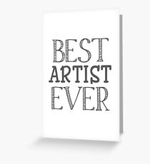 BEST ARTIST EVER Greeting Card