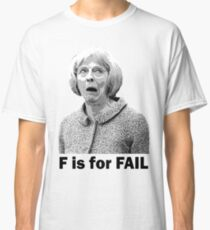 F is for Fail - Theresa May Comedy Classic T-Shirt